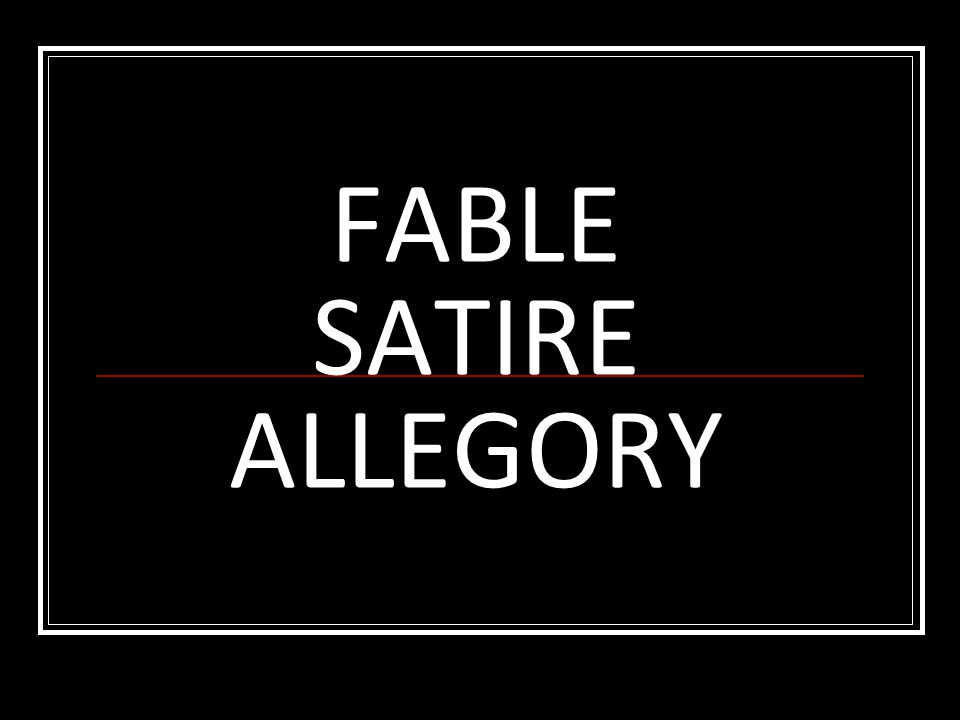FABLE SATIRE ALLEGORY