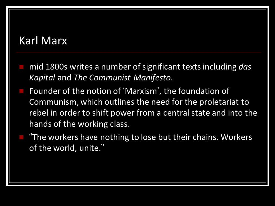 Karl Marx mid 1800s writes a number of significant texts including das Kapital and The Communist Manifesto.