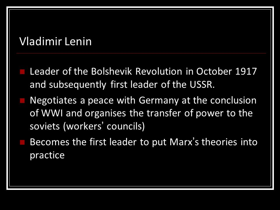 Vladimir Lenin Leader of the Bolshevik Revolution in October 1917 and subsequently first leader of the USSR.