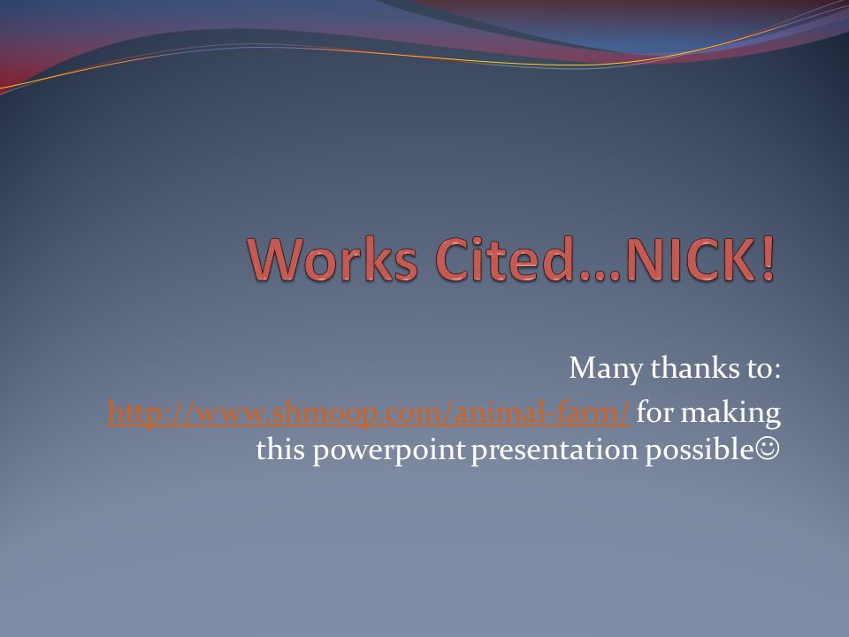Works Cited…NICK! Many thanks to: