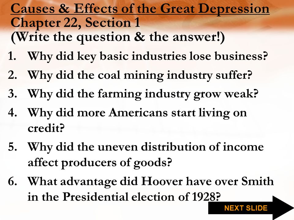 Causes & Effects of the Great Depression Chapter 22, Section 1 (Write the question & the answer!)