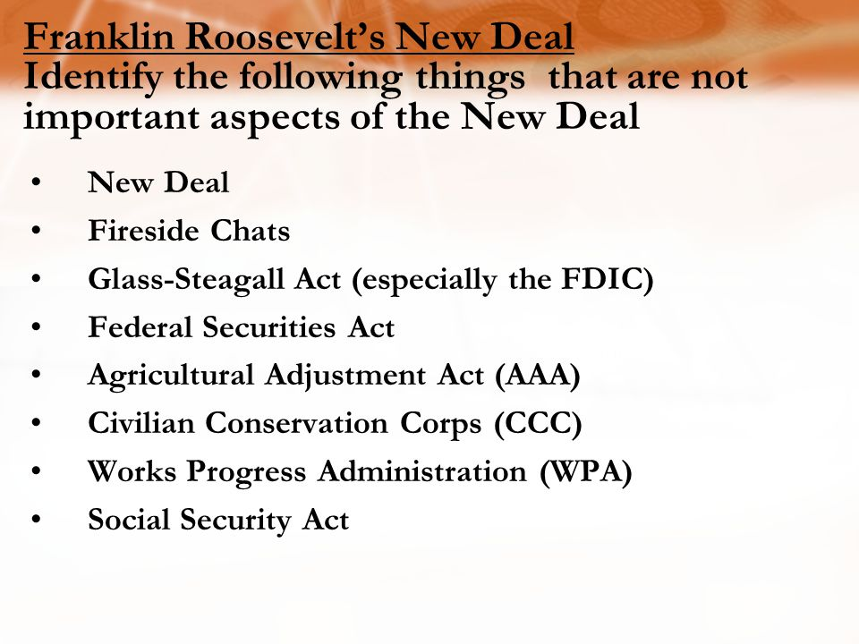Franklin Roosevelt's New Deal Identify the following things that are not important aspects of the New Deal