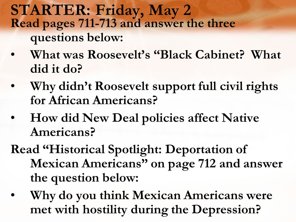 STARTER: Friday, May 2 Read pages 711-713 and answer the three questions below: What was Roosevelt's Black Cabinet What did it do