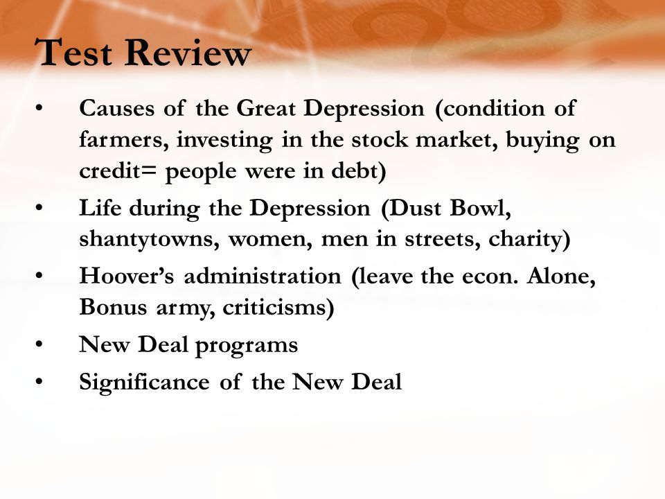 Test Review Causes of the Great Depression (condition of farmers, investing in the stock market, buying on credit= people were in debt)