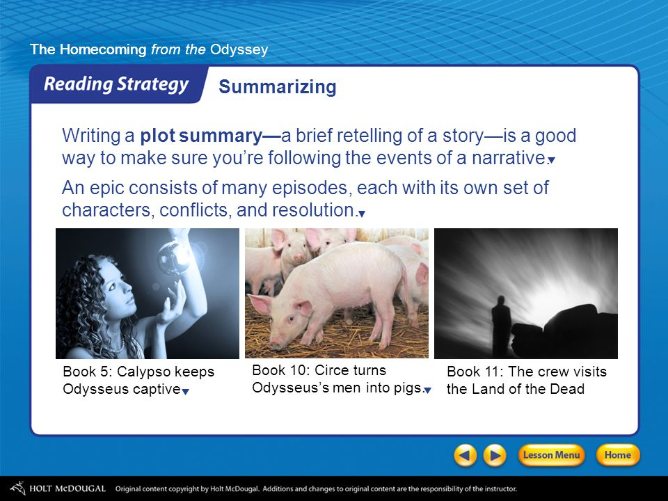 Summarizing Writing a plot summary—a brief retelling of a story—is a good way to make sure you're following the events of a narrative.