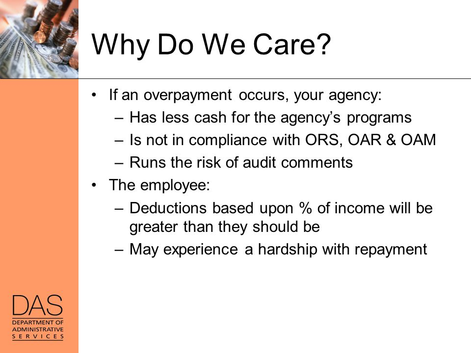 Why Do We Care If an overpayment occurs, your agency:
