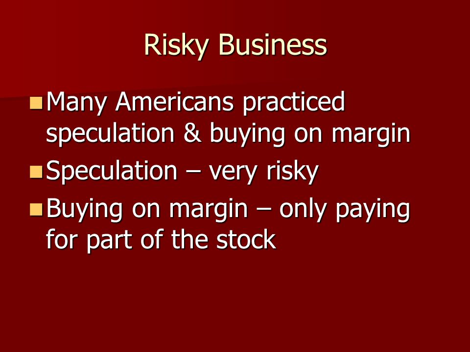 Risky Business Many Americans practiced speculation & buying on margin