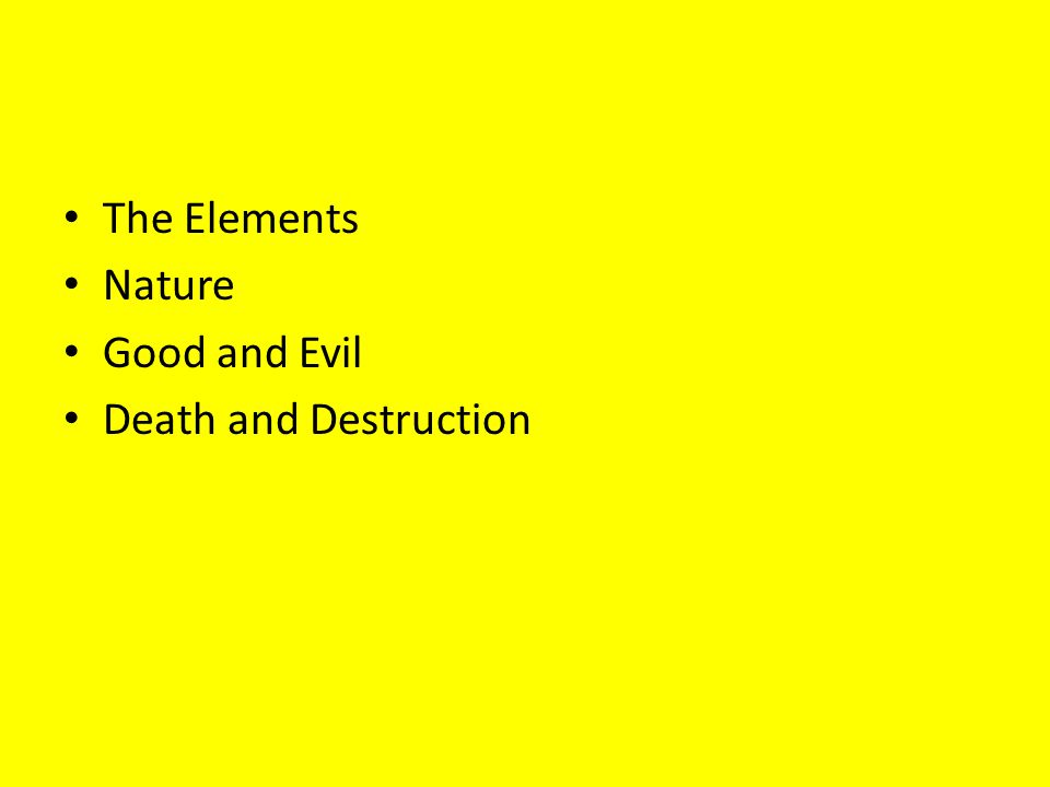 The Elements Nature Good and Evil Death and Destruction
