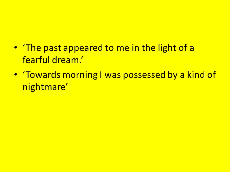 'The past appeared to me in the light of a fearful dream.'