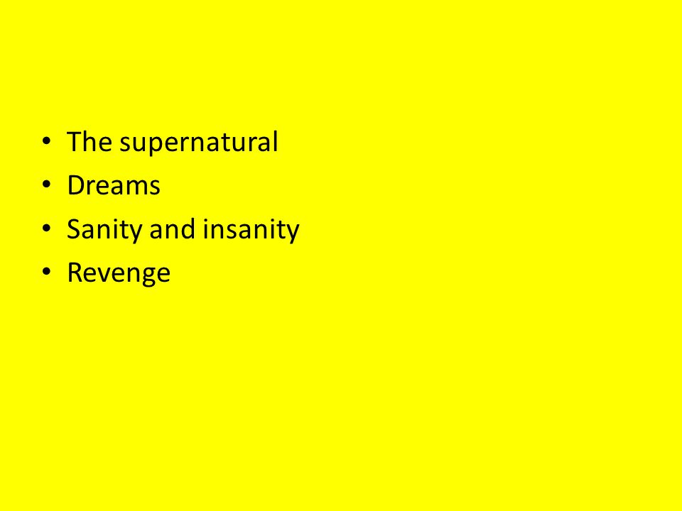 The supernatural Dreams Sanity and insanity Revenge