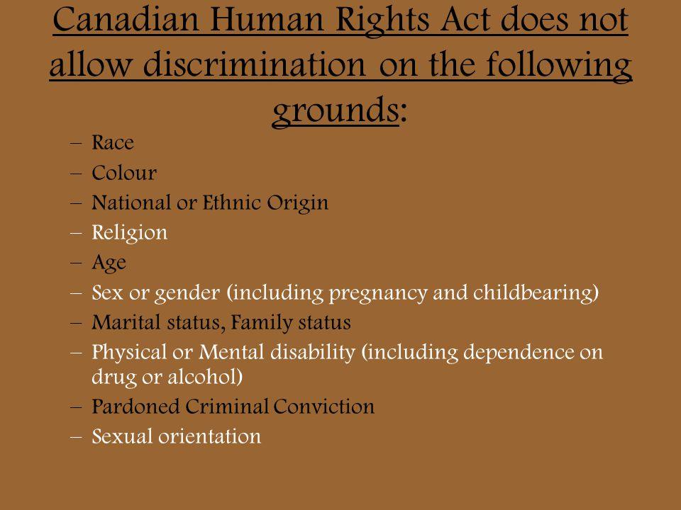 Canadian Human Rights Act does not allow discrimination on the following grounds:
