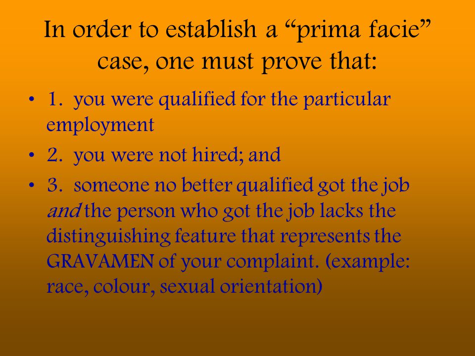 In order to establish a prima facie case, one must prove that: