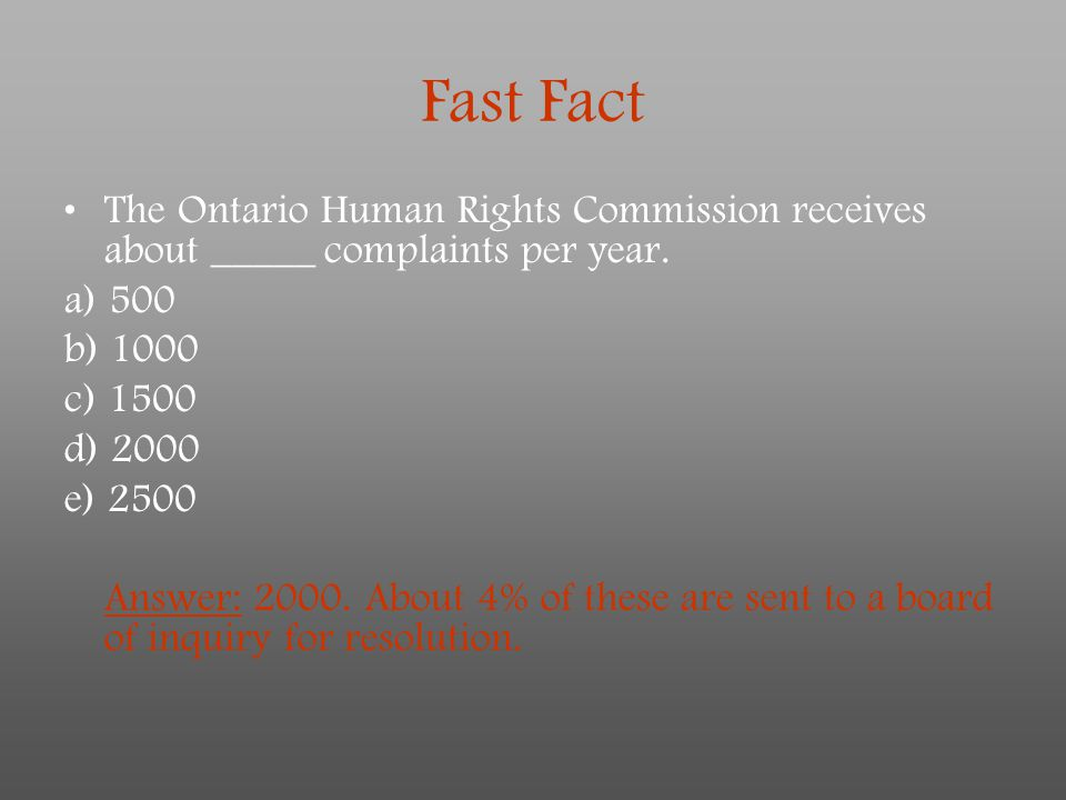 Fast Fact The Ontario Human Rights Commission receives about _____ complaints per year. a) 500. b) 1000.