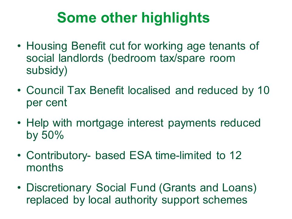 Some other highlights Housing Benefit cut for working age tenants of social landlords (bedroom tax/spare room subsidy)