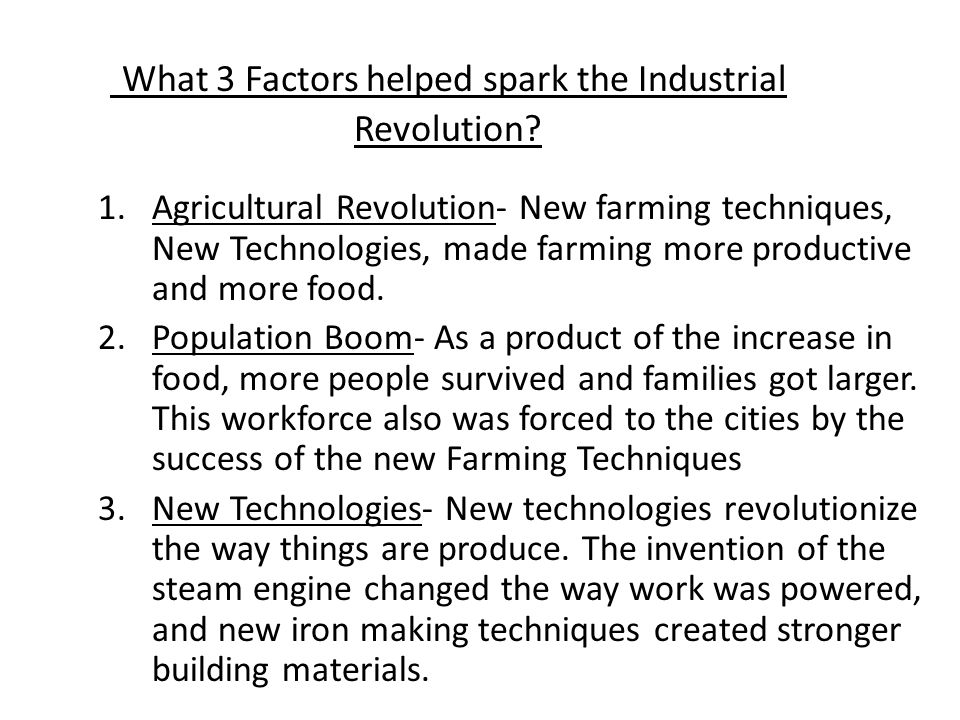 What 3 Factors helped spark the Industrial Revolution