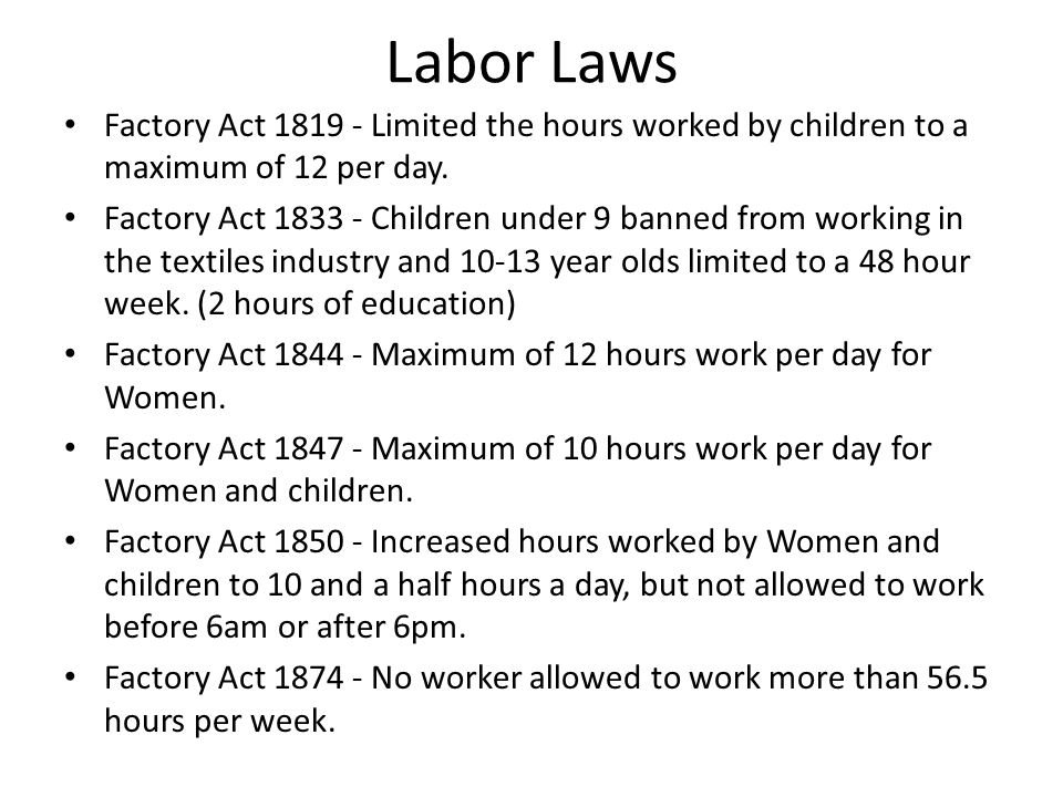 Labor Laws Factory Act 1819 - Limited the hours worked by children to a maximum of 12 per day.