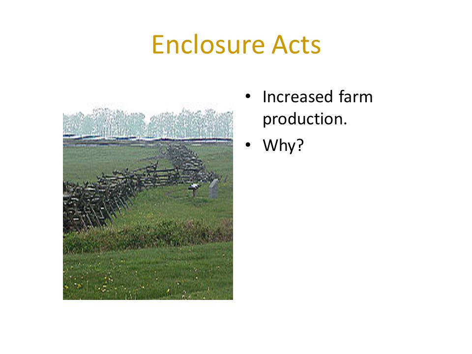 Enclosure Acts Increased farm production. Why
