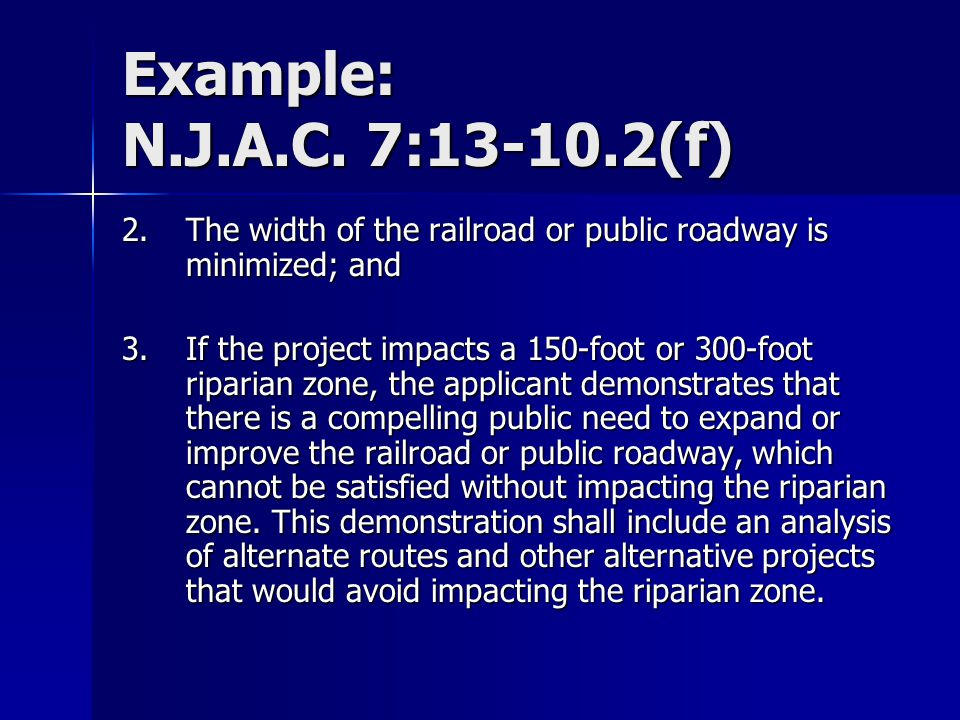 Example: N.J.A.C. 7:13-10.2(f) 2. The width of the railroad or public roadway is minimized; and.