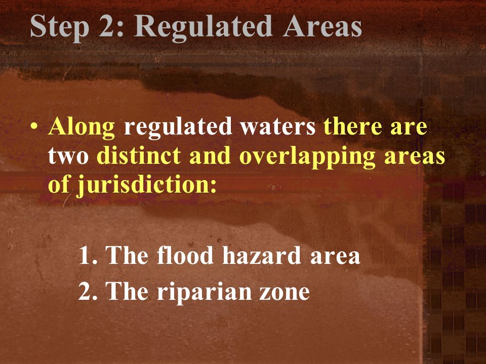 Step 2: Regulated Areas Along regulated waters there are two distinct and overlapping areas of jurisdiction: