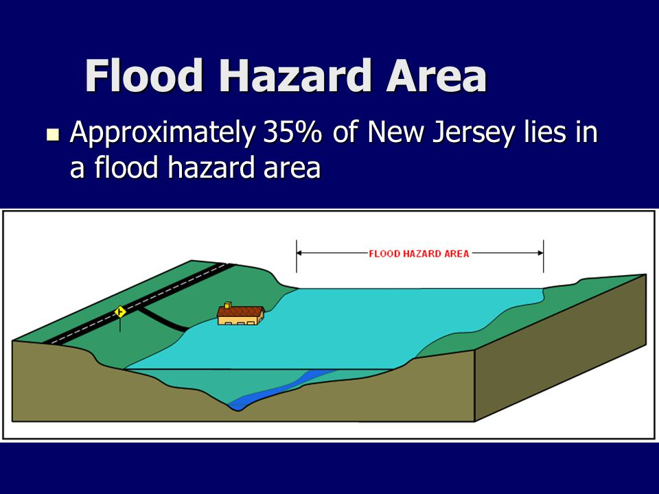 Flood Hazard Area Approximately 35% of New Jersey lies in a flood hazard area
