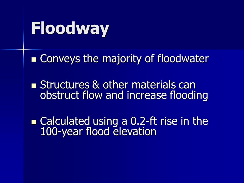 Floodway Conveys the majority of floodwater
