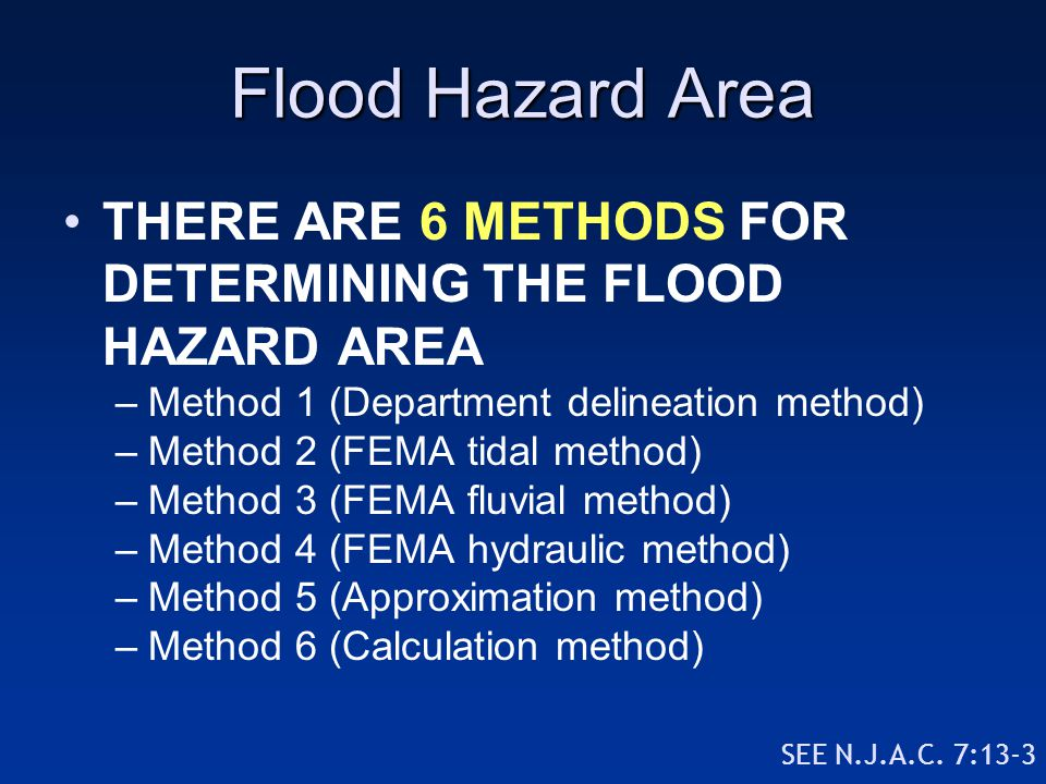 Flood Hazard Area THERE ARE 6 METHODS FOR DETERMINING THE FLOOD HAZARD AREA. Method 1 (Department delineation method)