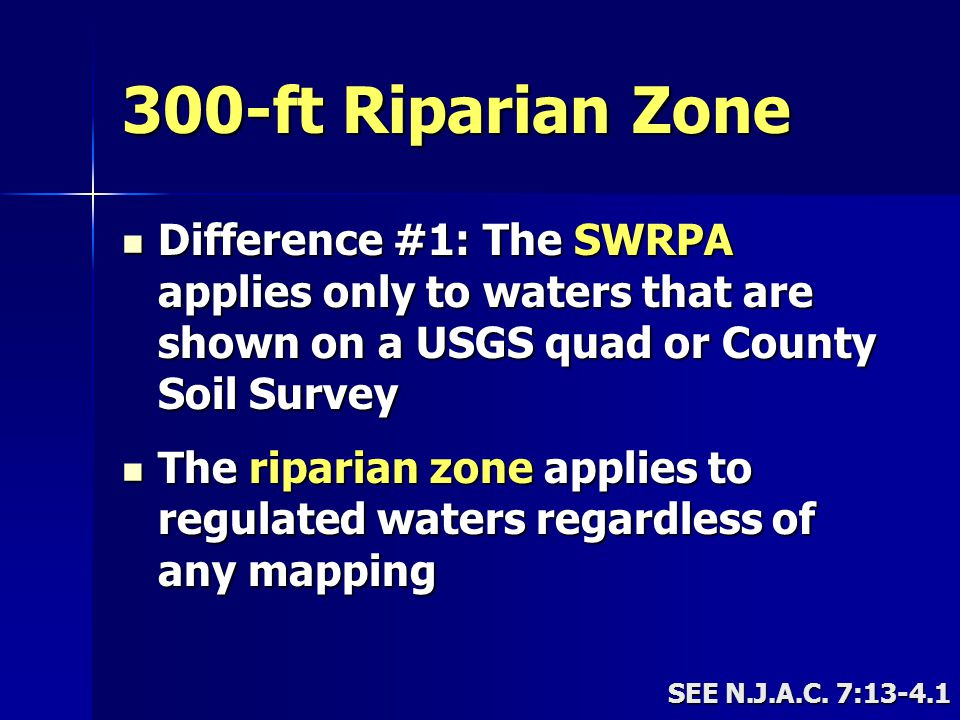 300-ft Riparian Zone Difference #1: The SWRPA applies only to waters that are shown on a USGS quad or County Soil Survey.