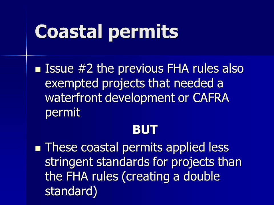 Coastal permits Issue #2 the previous FHA rules also exempted projects that needed a waterfront development or CAFRA permit.
