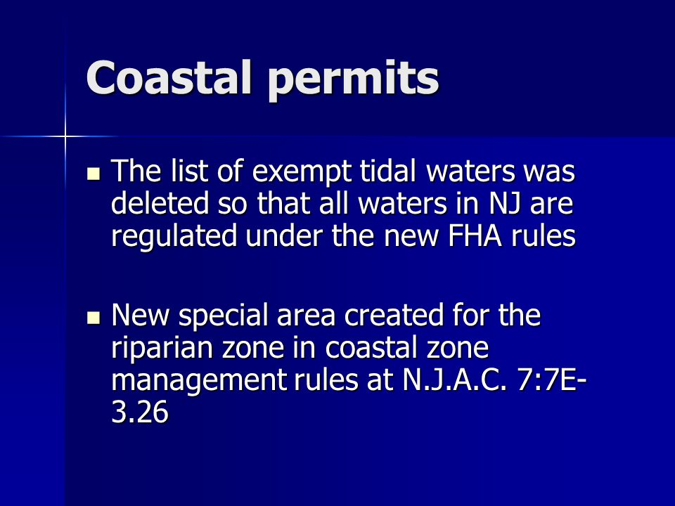 Coastal permits The list of exempt tidal waters was deleted so that all waters in NJ are regulated under the new FHA rules.