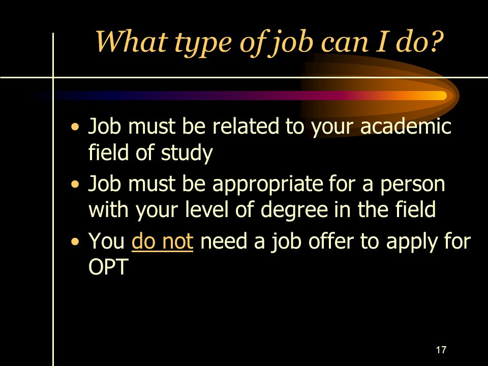 What type of job can I do Job must be related to your academic field of study.