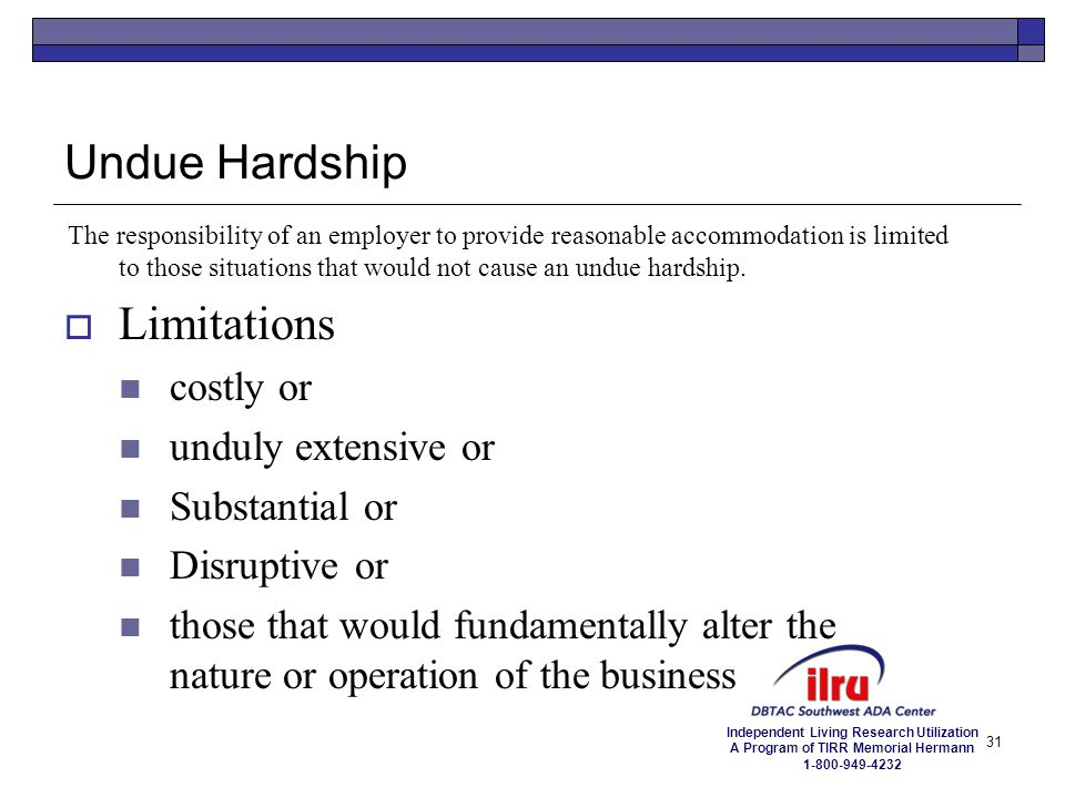 Undue Hardship Limitations costly or unduly extensive or