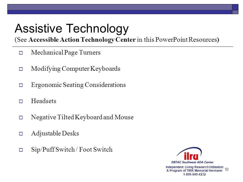 Assistive Technology (See Accessible Action Technology Center in this PowerPoint Resources)