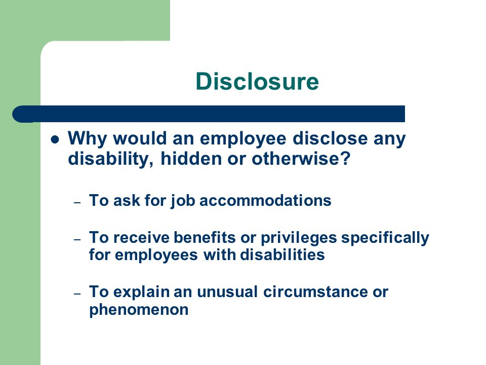 Disclosure Why would an employee disclose any disability, hidden or otherwise To ask for job accommodations.