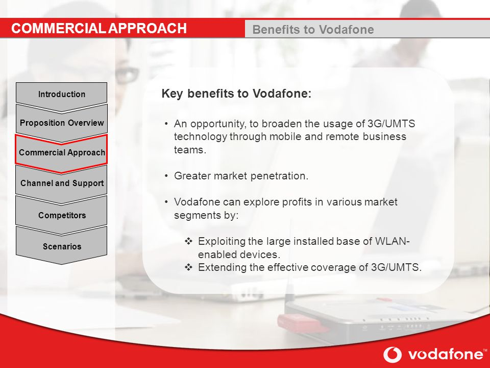 COMMERCIAL APPROACH Benefits to Vodafone Key benefits to Vodafone: