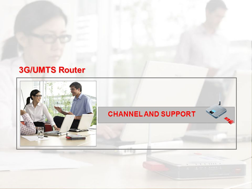 3G/UMTS Router CHANNEL AND SUPPORT