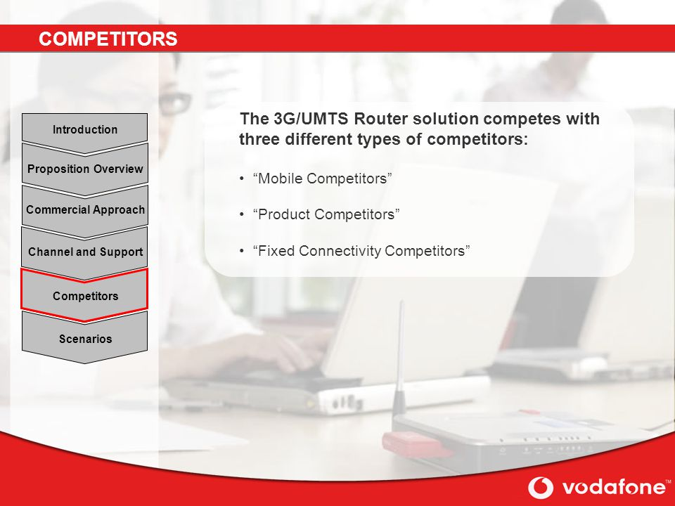 COMPETITORS The 3G/UMTS Router solution competes with three different types of competitors: Mobile Competitors