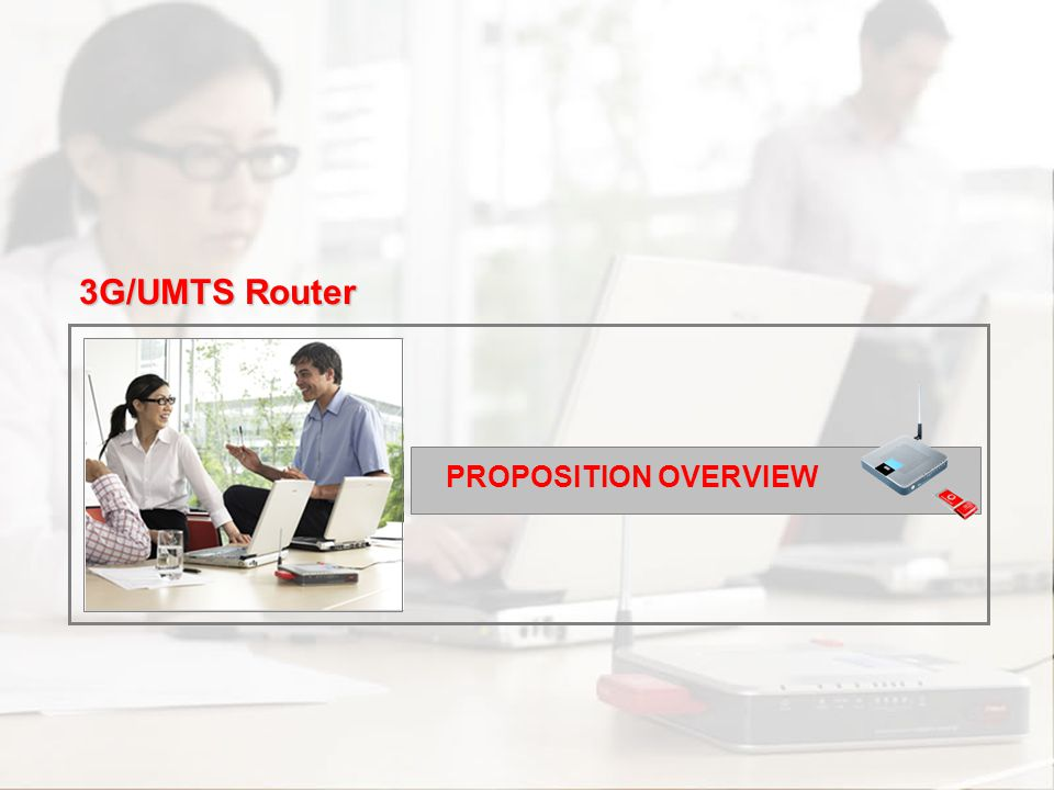 3G/UMTS Router PROPOSITION OVERVIEW