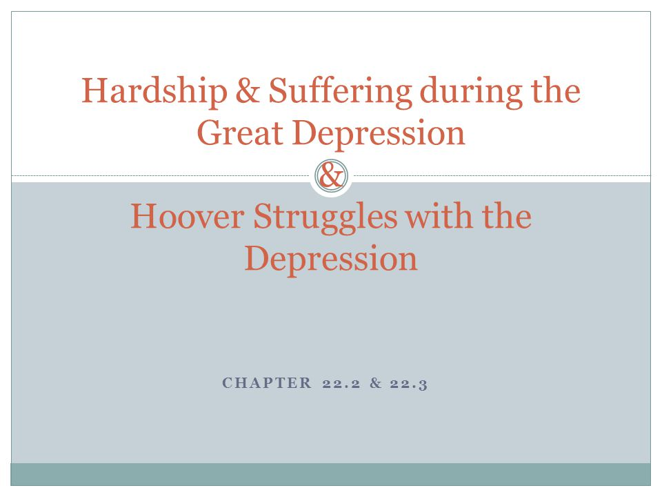 Hardship & Suffering during the Great Depression & Hoover Struggles with the Depression