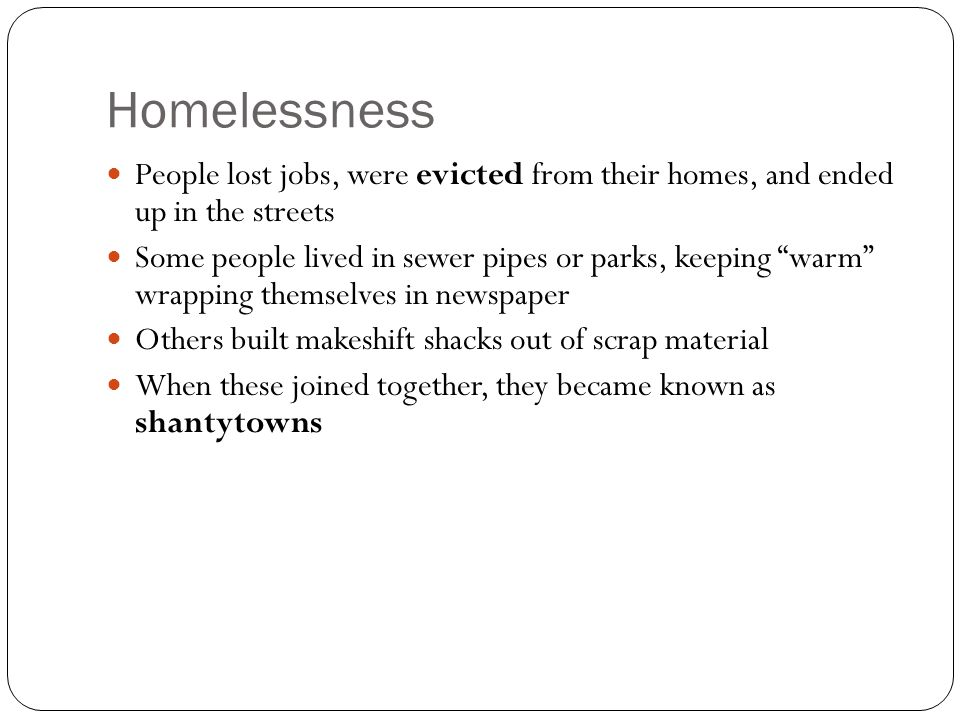 Homelessness People lost jobs, were evicted from their homes, and ended up in the streets.