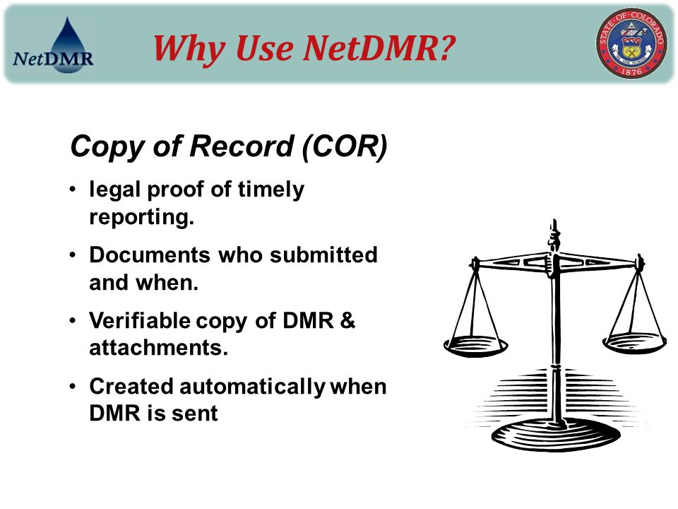 Why Use NetDMR Copy of Record (COR) legal proof of timely reporting.