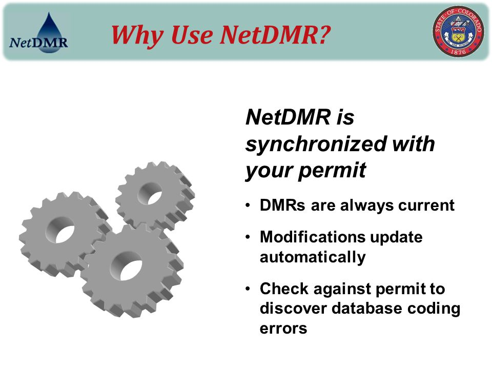 Why Use NetDMR NetDMR is synchronized with your permit