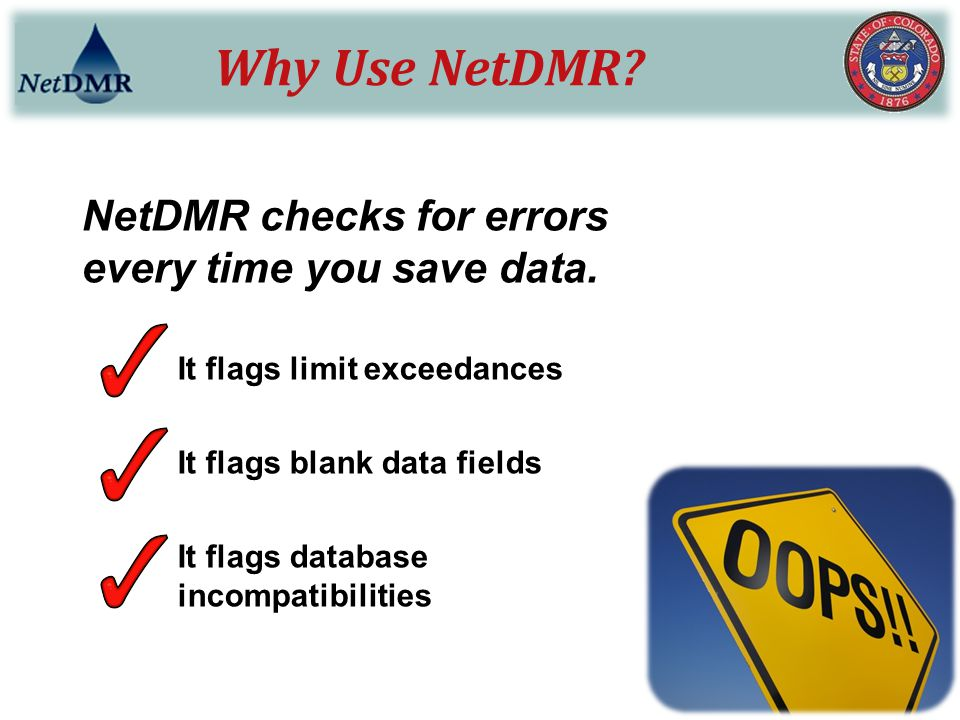 Why Use NetDMR NetDMR checks for errors every time you save data.