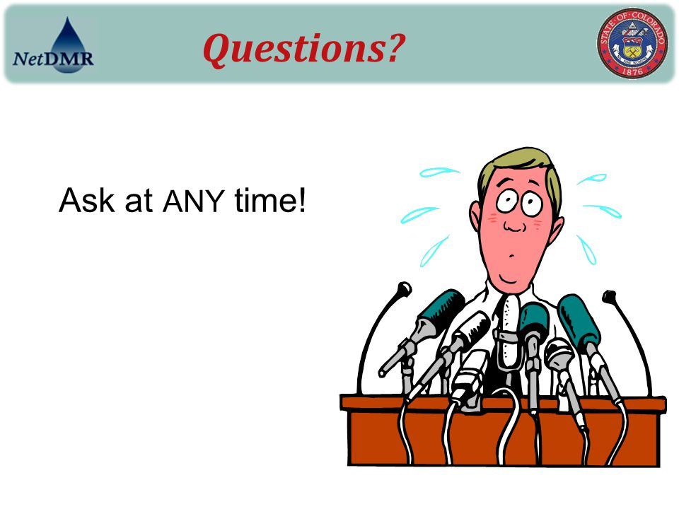 Questions Ask at ANY time!