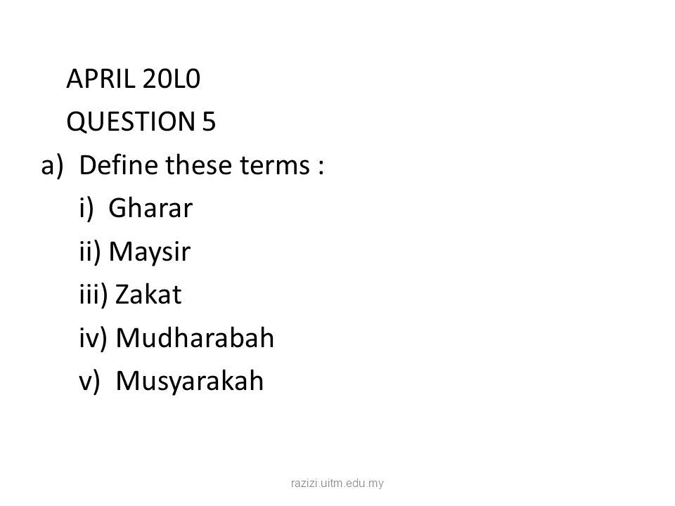 APRIL 20L0 QUESTION 5 Define these terms : i) Gharar ii) Maysir