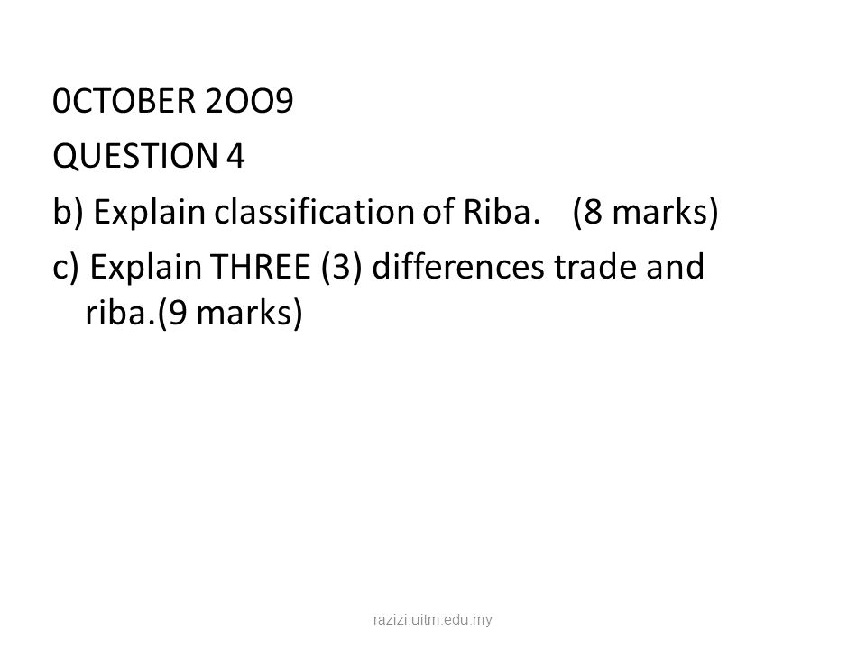 0CTOBER 2OO9 QUESTION 4 b) Explain classification of Riba