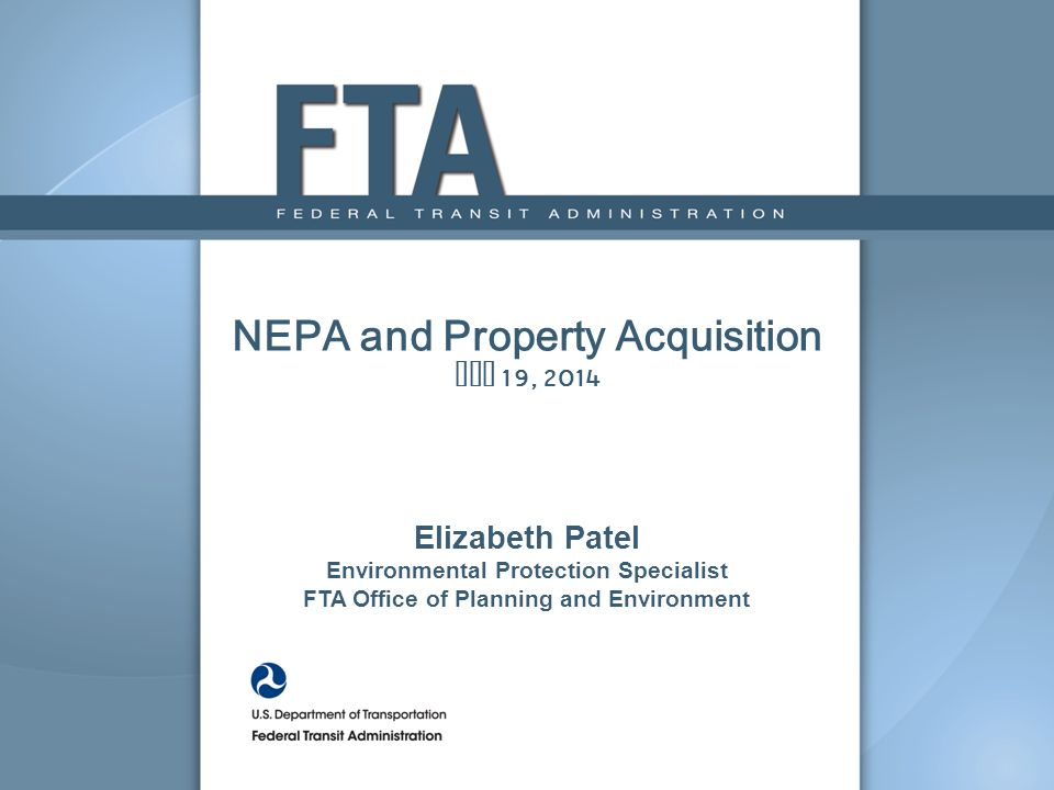 NEPA and Property Acquisition May 19, 2014 Elizabeth Patel Environmental Protection Specialist FTA Office of Planning and Environment