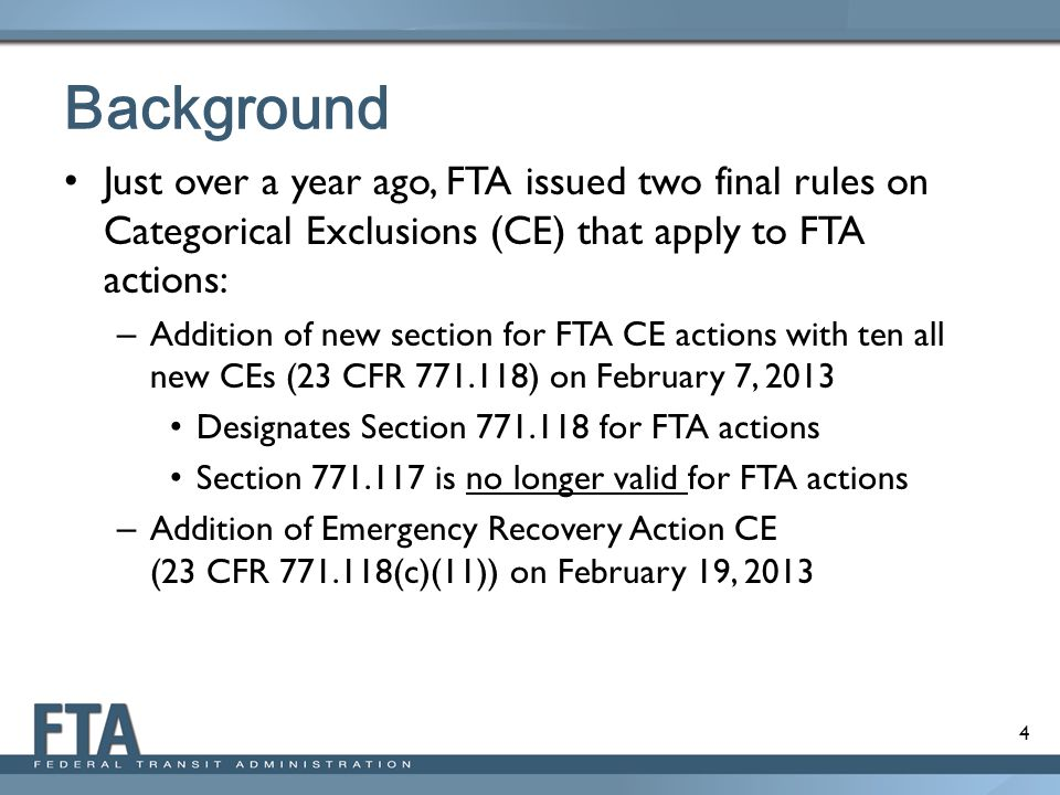 Background Just over a year ago, FTA issued two final rules on Categorical Exclusions (CE) that apply to FTA actions: