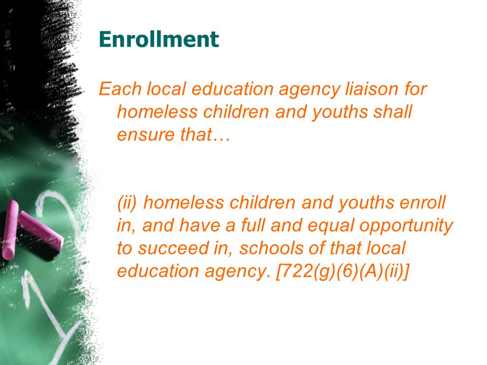 Enrollment Each local education agency liaison for homeless children and youths shall ensure that…