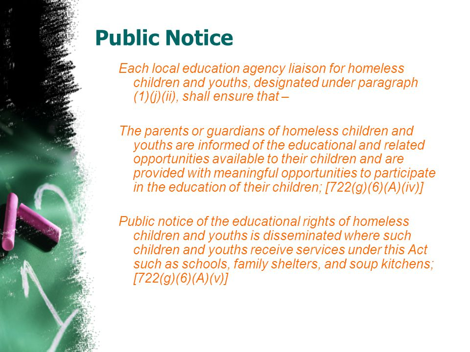 Public Notice Each local education agency liaison for homeless children and youths, designated under paragraph (1)(j)(ii), shall ensure that –