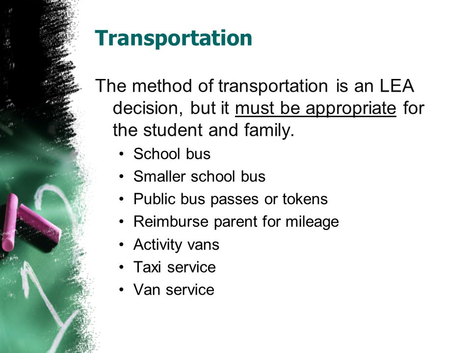Transportation The method of transportation is an LEA decision, but it must be appropriate for the student and family.